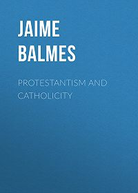Jaime Balmes -Protestantism and Catholicity