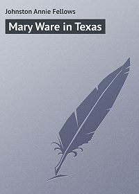 Annie Johnston -Mary Ware in Texas