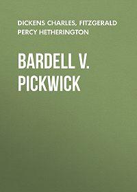 Чарльз Диккенс -Bardell v. Pickwick