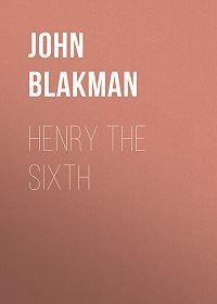 John Blakman -Henry the Sixth