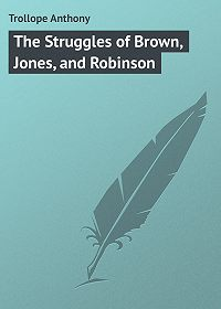 Anthony Trollope -The Struggles of Brown, Jones, and Robinson