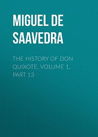 Miguel Cervantes -The History of Don Quixote, Volume 1, Part 13