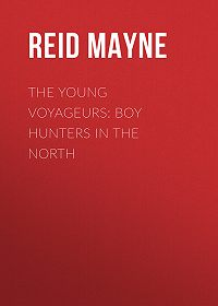 Mayne Reid -The Young Voyageurs: Boy Hunters in the North