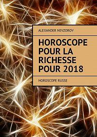Alexander Nevzorov -Horoscope pour la richesse pour2018. Horoscope russe