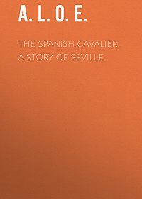A. L. O. E. -The Spanish Cavalier: A Story of Seville