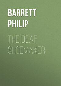 Philip Barrett -The Deaf Shoemaker