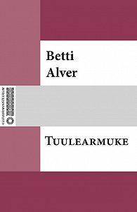 Betti Alver -Tuulearmuke