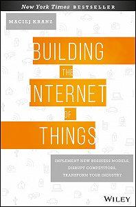 Maciej Kranz -Building the Internet of Things