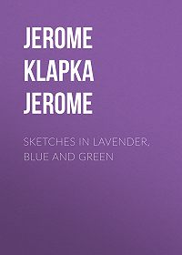 Jerome Jerome -Sketches in Lavender, Blue and Green