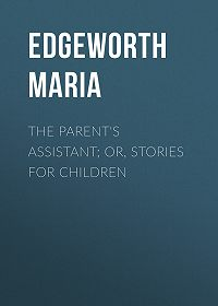 Maria Edgeworth -The Parent's Assistant; Or, Stories for Children