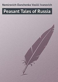 Vasilii Nemirovich-Danchenko -Peasant Tales of Russia