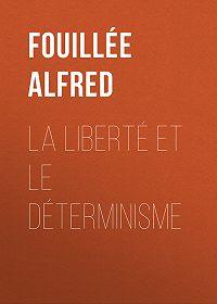 Alfred Fouillée -La Liberté et le Déterminisme