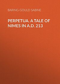 Baring-Gould Sabine -Perpetua. A Tale of Nimes in A.D. 213