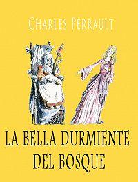 Perrault Charles -La bella durmiente del bosque