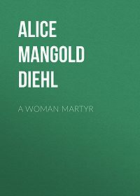 Alice Diehl -A Woman Martyr