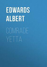 Albert Edwards -Comrade Yetta