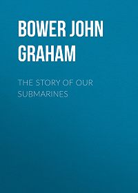 John Bower -The Story of Our Submarines