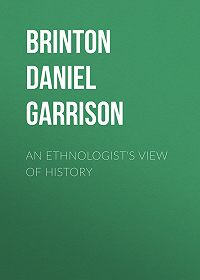 Daniel Brinton -An Ethnologist's View of History