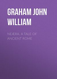 John Graham -Neæra. A Tale of Ancient Rome