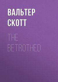 Вальтер Скотт -The Betrothed