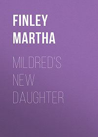 Martha Finley -Mildred's New Daughter