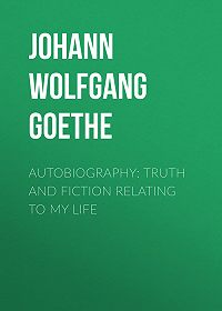Johann Wolfgang -Autobiography: Truth and Fiction Relating to My Life