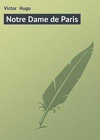 Victor Hugo -Notre Dame de Paris