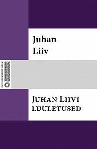 Juhan Liiv -Juhan Liivi luuletused