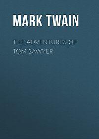 Марк Твен -The Adventures of Tom Sawyer