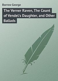 George Borrow -The Verner Raven, The Count of Vendel's Daughter, and Other Ballads