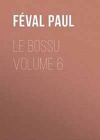 Paul Féval -Le Bossu Volume 6