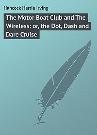 Harrie Hancock -The Motor Boat Club and The Wireless: or, the Dot, Dash and Dare Cruise