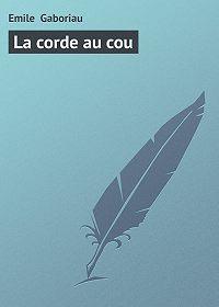 Emile Gaboriau -La corde au cou