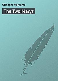 Маргарет Уилсон Олифант -The Two Marys