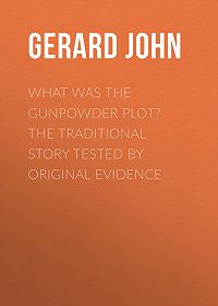 John Gerard -What was the Gunpowder Plot? The Traditional Story Tested by Original Evidence
