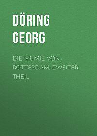 Georg Döring -Die Mumie von Rotterdam, Zweiter Theil