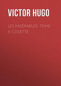 Victor Hugo -Les misérables. Tome II: Cosette