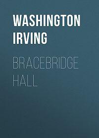 Washington Irving -Bracebridge Hall