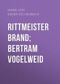 Marie Ebner-Eschenbach -Rittmeister Brand; Bertram Vogelweid