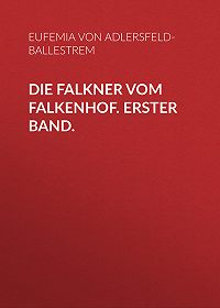Eufemia von Adlersfeld-Ballestrem -Die Falkner vom Falkenhof. Erster Band.