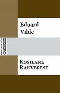 Eduard Vilde -Kosilane Rakverest