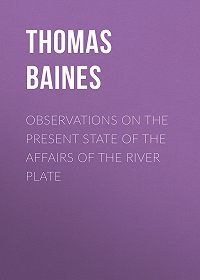 Thomas Baines -Observations on the Present State of the Affairs of the River Plate