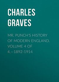 Charles Graves -Mr. Punch's History of Modern England. Volume 4 of 4.—1892-1914