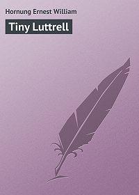 Ernest Hornung -Tiny Luttrell