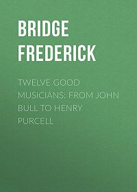 Frederick Bridge -Twelve Good Musicians: From John Bull to Henry Purcell
