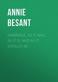 Annie Besant -Marriage, As It Was, As It Is, And As It Should Be