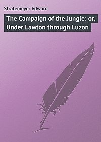 Edward Stratemeyer -The Campaign of the Jungle: or, Under Lawton through Luzon