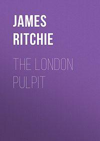 James Ritchie -The London Pulpit
