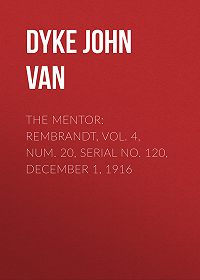 John Dyke -The Mentor: Rembrandt, Vol. 4, Num. 20, Serial No. 120, December 1, 1916