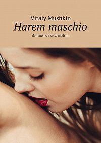 Vitaly Mushkin -Harem maschio. Matrimonio e sesso moderni